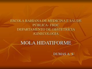 ESCOLA BAHIANA DE MEDICINA E SÁUDE PÚBLICA- FBDC DEPARTAMENTO DE OBSTETRÍCIA /GINECOLOGIA