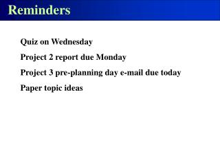 Quiz on Wednesday Project 2 report due Monday Project 3 pre-planning day e-mail due today Paper topic ideas