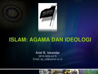 ISLAM: AGAMA DAN IDEOLOGI