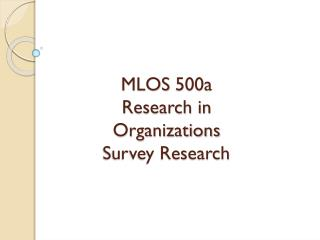 MLOS 500a Research in Organizations Survey Research