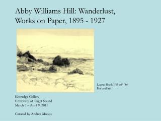Abby Williams Hill: Wanderlust,  Works on Paper, 1895 - 1927