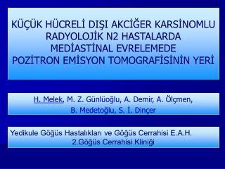 H. Melek , M. Z. Günlüoğlu, A. Demir, A. Ölçmen,  B. Medetoğlu, S. İ. Dinçer