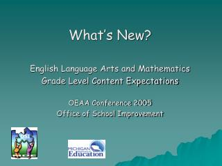 What's New? English Language Arts and Mathematics Grade Level Content Expectations