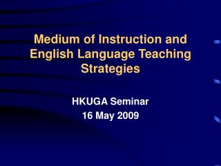 Medium of Instruction and  English Language Teaching Strategies