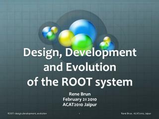 Design, Development and Evolution of the ROOT system