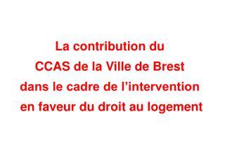 La contribution du   CCAS de la Ville de Brest   dans le cadre de l intervention   en faveur du droit au logement