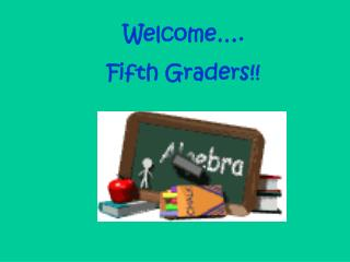 Welcome…. Fifth Graders!!