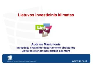 Lietuvos investicinis klimatas Audrius Masiulionis Investicijų skatinimo departamento direktorius