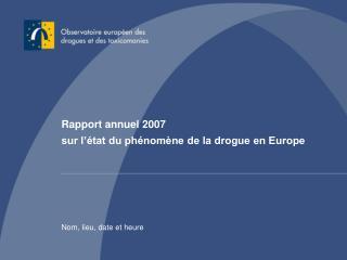 Rapport annuel 2007 sur l  tat du ph nom ne de la drogue en Europe