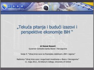 """"""" Tekuća pitanja i budući izazovi i perspektive ekonomije BiH  """""""