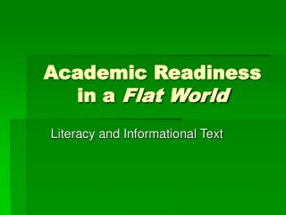 Academic Readiness in a  Flat World