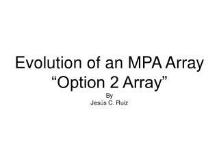 "Evolution of an MPA Array ""Option 2 Array"" By  Jesús C. Ruiz"