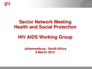 Sector Network Meeting Health and Social Protection HIV AIDS Working Group