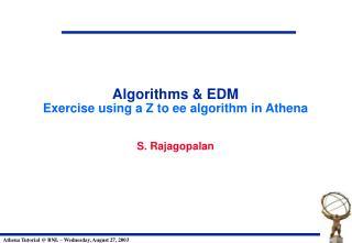 Algorithms & EDM Exercise using a Z to ee algorithm in Athena