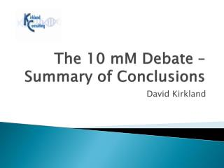 The 10  mM  Debate – Summary of Conclusions