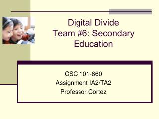 Digital Divide Team #6: Secondary Education
