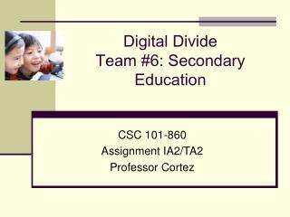 Digital Divide Team #6: Secondary Education