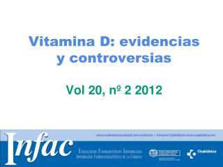 Vitamina D: evidencias y controversias Vol 20, nº 2 2012