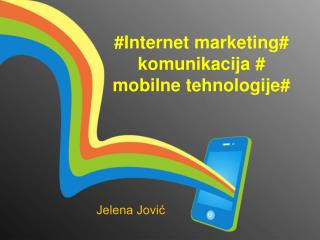 #Internet marketing# komunikacija # mobilne tehnologije#