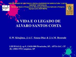 A VIDA E O LEGADO DE ALVARO SANTOS COSTA E.W. Kitajima, J.A.C. Souza-Dias & J.A.M. Rezende