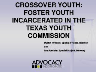 CROSSOVER YOUTH: FOSTER YOUTH INCARCERATED IN THE TEXAS YOUTH COMMISSION
