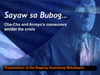 Cha-Cha and Arroyo�s maneuvers amidst the crisis