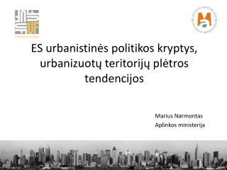 ES urbanistinės politikos kryptys, urbanizuotų teritorijų plėtros tendencijos