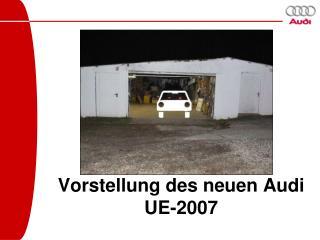Vorstellung des neuen Audi UE-2007