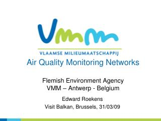 Air Quality Monitoring Networks Flemish Environment Agency VMM – Antwerp - Belgium