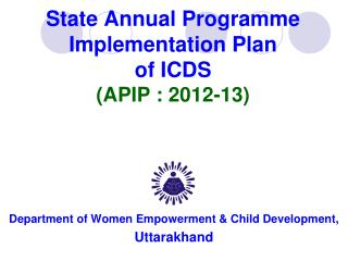 State Annual Programme Implementation Plan  of ICDS  (APIP : 2012-13)