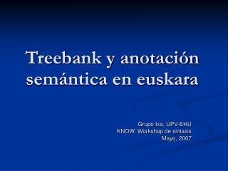 Treebank y anotaci�n sem�ntica en euskara