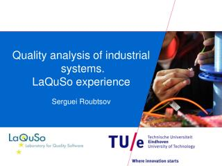 Quality analysis of industrial   systems. LaQuSo experience Serguei Roubtsov