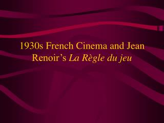 1930s French Cinema and Jean Renoir s La R gle du jeu