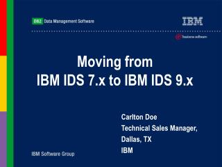 Moving from  IBM IDS 7.x to IBM IDS 9.x