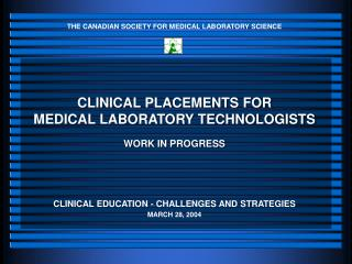 CLINICAL PLACEMENTS FOR MEDICAL LABORATORY TECHNOLOGISTS WORK IN PROGRESS