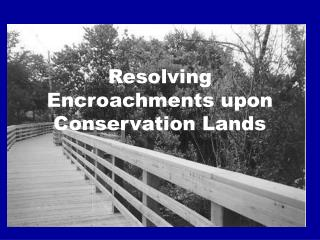 Resolving Encroachments upon Conservation Lands