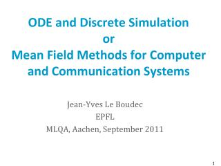 ODE and Discrete Simulation or Mean Field Methods for Computer and Communication Systems