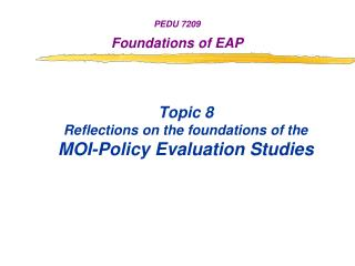 Topic 8 Reflections on the foundations of the  MOI-Policy Evaluation Studies