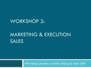 Workshop 2:  Marketing  execution  Sales
