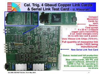 Cal. Trig. 4 Gbaud Copper Link Cards  & Serial Link Test Card -  U. Wisconsin