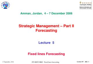 Amman, Jordan,  4 – 7 December 2006  Strategic Management – Part II Forecasting Lecture  5