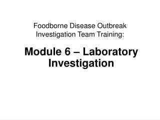 Foodborne Disease Outbreak  Investigation Team Training: