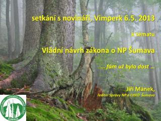 s etkání s novináři, Vimperk  6.5 . 2013 k tématu Vládní návrh zákona o NP Šumava