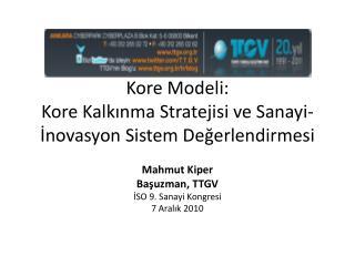 Kore Modeli:  Kore Kalkınma Stratejisi ve Sanayi- İnovasyon  Sistem Değerlendirmesi