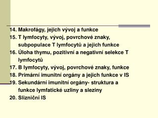 14. Makrofágy, jejich vývoj a funkce 15. T lymfocyty, vývoj, povrchové znaky,