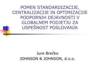 Jure Bre č ko J OHNSON  & J OHNSON , d.o.o.