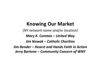Knowing Our Market (NY network name and/or location) Mary K. Comtois – United Way