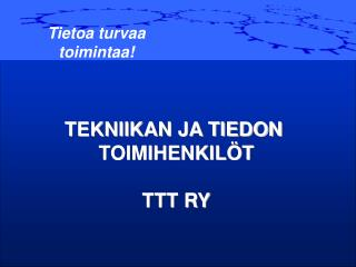 TEKNIIKAN JA TIEDON  TOIMIHENKILÖT TTT RY