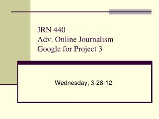 JRN 440 Adv. Online Journalism Google for Project 3