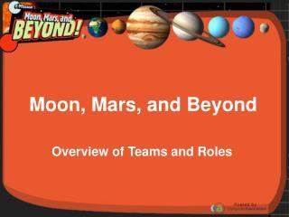 Moon, Mars, and Beyond